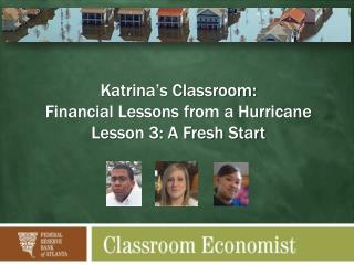 Katrina's Classroom:  Financial Lessons from a Hurricane  Lesson 3: A Fresh Start