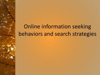 Online information seeking behaviors and search strategies