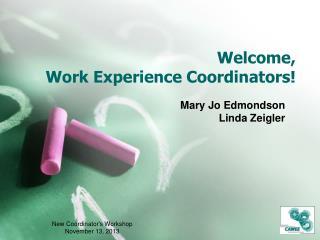 Welcome,   Work Experience Coordinators!