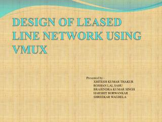 DESIGN OF LEASED LINE NETWORK USING VMUX