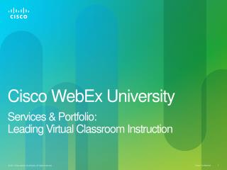 Cisco WebEx University Services & Portfolio:  Leading Virtual Classroom Instruction