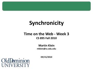 Synchronicity Time on the Web - Week 3 CS 895 Fall 2010 Martin Klein mklein@cs.odu.edu 09/15/2010