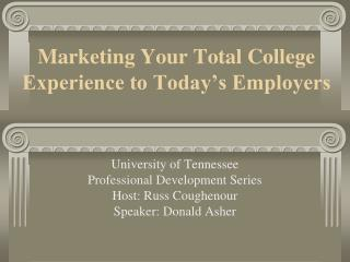 Marketing Your  Total College Experience to Today's Employers