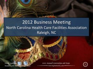 2012 Business Meeting North Carolina Health Care Facilities Association Raleigh, NC