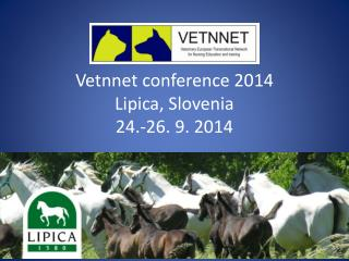 Vetnnet conference  2014 Lipica,  Slovenia 24.-26. 9. 2014