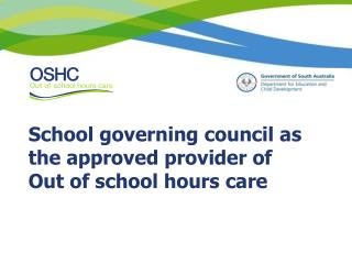 School governing council  as  the approved provider  of  Out of school hours care