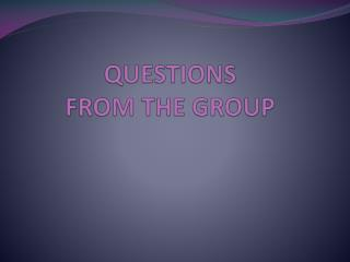 QUESTIONS  FROM THE GROUP