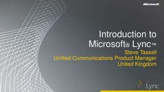 Introduction to  Microsoft ®  Lync ™
