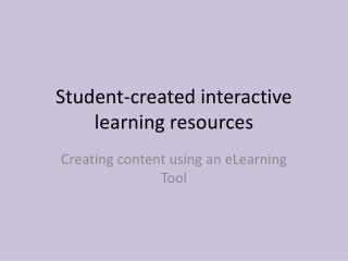 Student-created interactive learning resources