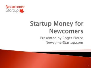 Startup  Money for Newcomers
