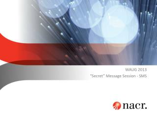 WAUG 2013 �Secret� Message Session - SMS