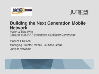 Building the Next Generation Mobile Network  Vision & Blue Print  Towards a SMART Broadband Caribbean Community