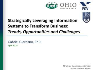 Strategically Leveraging Information Systems to Transform  Business:  Trends , Opportunities and Challenges