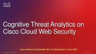Cognitive Threat Analytics on Cisco Cloud Web Security