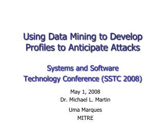 Using Data Mining to Develop Profiles to Anticipate Attacks Systems and Software  Technology Conference (SSTC 2008)