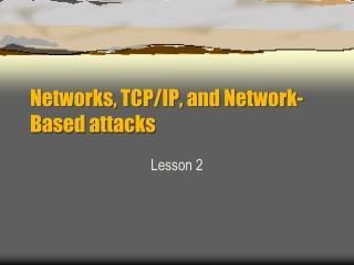 Networks, TCP/IP, and Network-Based attacks