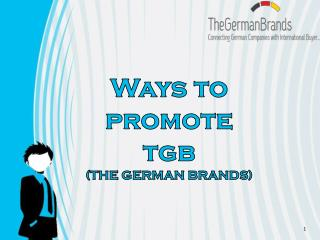 Ways to promote  tgb (THE GERMAN BRANDS)