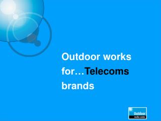 Outdoor works for… Telecoms brands