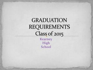GRADUATION REQUIREMENTS Class of 2015