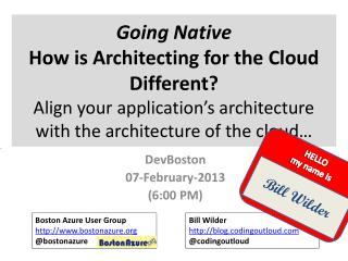 Going Native How  is Architecting for the Cloud Different? Align your application's architecture with the architecture