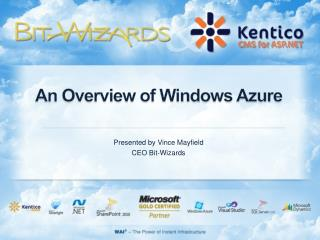 An Overview of Windows Azure Presented by Vince Mayfield CEO Bit-Wizards