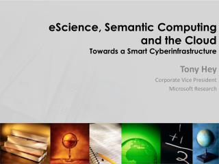 eScience, Semantic Computing  and the Cloud Towards a Smart  Cyberinfrastructure