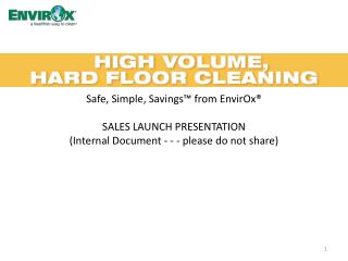 Safe, Simple, Savings™ from EnvirOx® SALES LAUNCH PRESENTATION (Internal Document - - - please do not share)