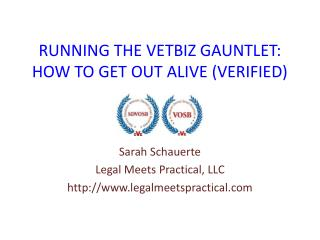 RUNNING THE VETBIZ GAUNTLET:  HOW TO GET OUT ALIVE (VERIFIED)