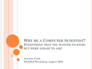 Why be a Computer Scientist?   Everything that you wanted to know, but were afraid to ask!