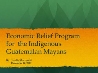 Economic Relief Program for  the Indigenous  Guatemalan Mayans