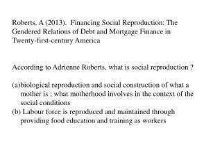 Roberts, A (2013).  Financing Social Reproduction: The Gendered Relations of Debt and Mortgage Finance in Twenty-first-