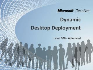 Dynamic  Desktop Deployment Level 300 - Advanced