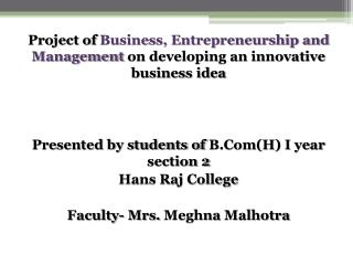 Project of  B usiness,  E ntrepreneurship and Management on developing an innovative business idea Presented by student