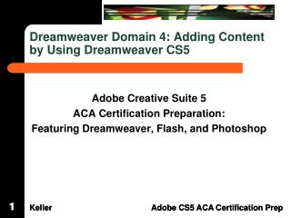 Dreamweaver Domain  4: Adding  Content by Using Dreamweaver CS5