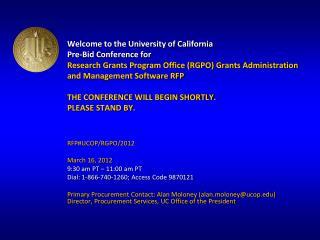 RFP#UCOP/RGPO/2012 March 16, 2012 9:30 am PT – 11:00 am PT Dial: 1-866-740-1260; Access Code 9870121