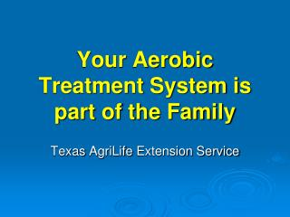 Your Aerobic Treatment System is part of the Family