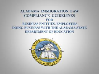 ALABAMA  IMMIGRATION  LAW  COMPLIANCE  GUIDELINES  FOR   business entitIES, employerS DOING BUSINESS WITH THE ALABAMA S