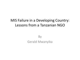 MIS Failure in a Developing Country: Lessons from a Tanzanian NGO