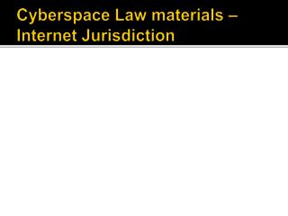 Cyberspace Law materials – Internet Jurisdiction