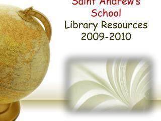 Saint Andrew's School Library Resources 2009-2010