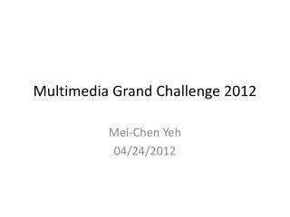 Multimedia Grand Challenge 2012