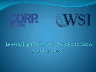 """""""Leveraging the Power of Video to Grow Your Business"""""""