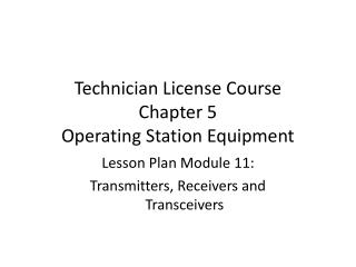 Technician License Course Chapter 5 Operating Station Equipment