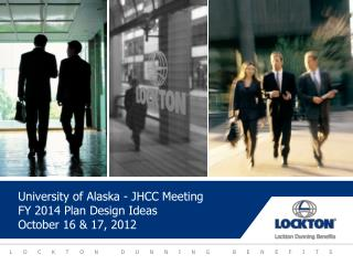 University of Alaska - JHCC Meeting FY 2014 Plan Design Ideas October 16 & 17, 2012