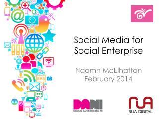 Social Media for Social Enterprise Naomh McElhatton February 2014