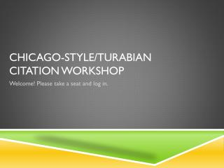 Chicago-Style/ Turabian Citation Workshop