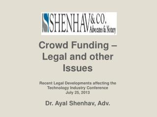 Crowd Funding � Legal and other Issues Recent Legal Developments affecting the Technology Industry Conference July 25,