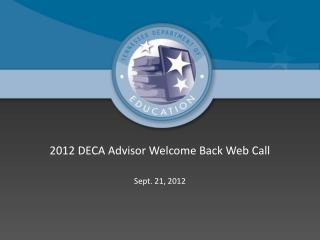 2012 DECA Advisor Welcome Back Web Call Sept. 21, 2012