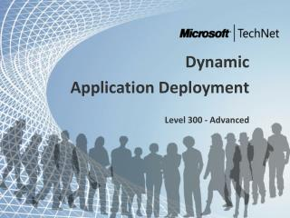 Dynamic  Application Deployment Level 300 - Advanced