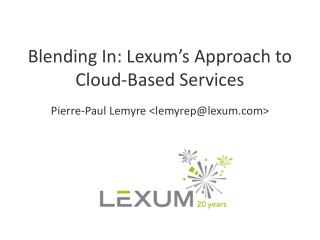 Blending In:  Lexum's  Approach to Cloud-Based Services